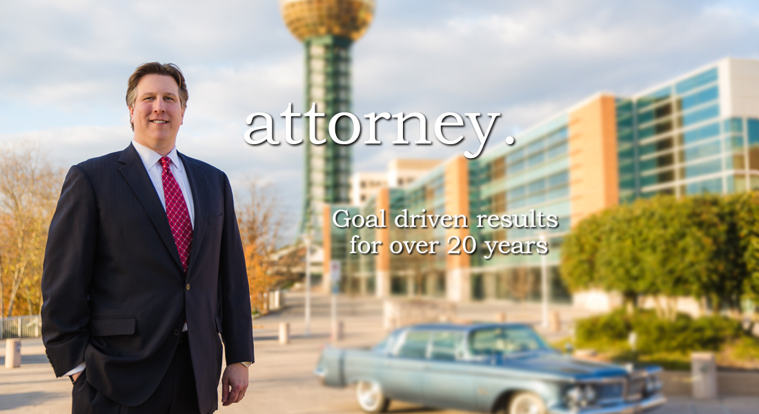 Knoxville attorney | Goal driven results for over 20 years